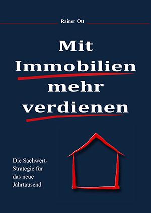 Mit Immobilien mehr verdienen Die Sachwertstrategie für das neue Jahrtausen Rainer Ott